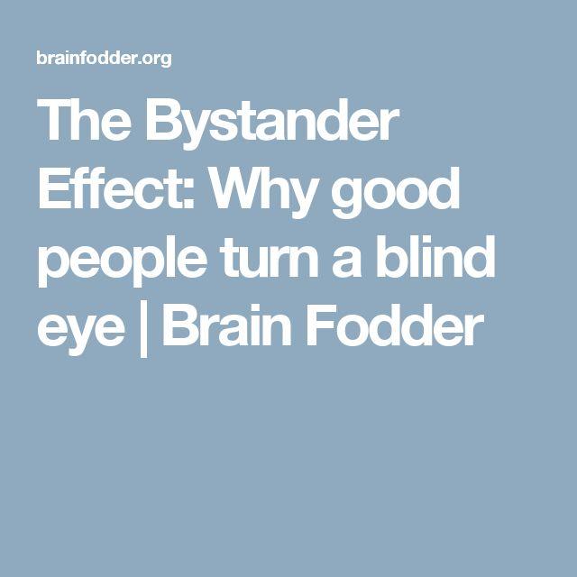The Bystander Effect: Why good people turn a blind eye   Brain Fodder