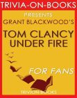 Read Online Tom Clancy Under Fire: A Jack Ryan Jr. Novel By Grant Blackwood (Trivia-On-Books).