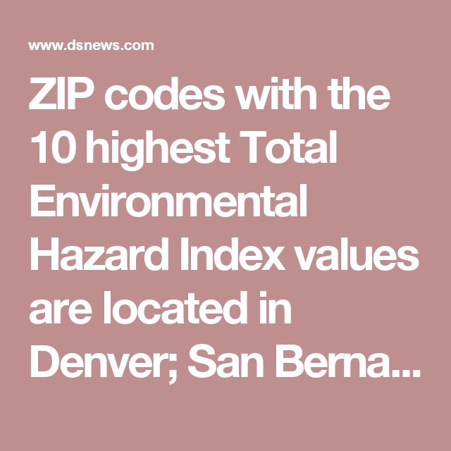 ZIP codes with the 10 highest Total Environmental Hazard Index values are located in Denver; San Bernardino, California; Curtis Bay, Maryland (in the Baltimore metro area); Santa Fe Springs, California (in the Los Angeles metro area); Fresno, California; Niagara Falls, New York; Saint Louis, Missouri; Mira Loma, California (in the Riverside-San Bernardino metro area); Hamburg, Pennsylvania (in the Reading metro area); and Tampa, Florida.