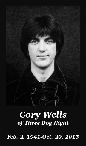 Cory Wells, co-founder and one of the lead singers of Three Dog Night, passed away Oct. 20, 2015 at the age of 74.