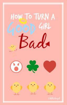 how to turn a good girl bad wattpad