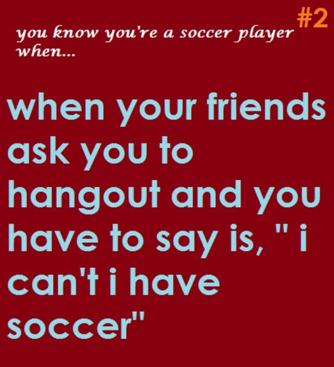 most of my friends are on my soccer team   -____-