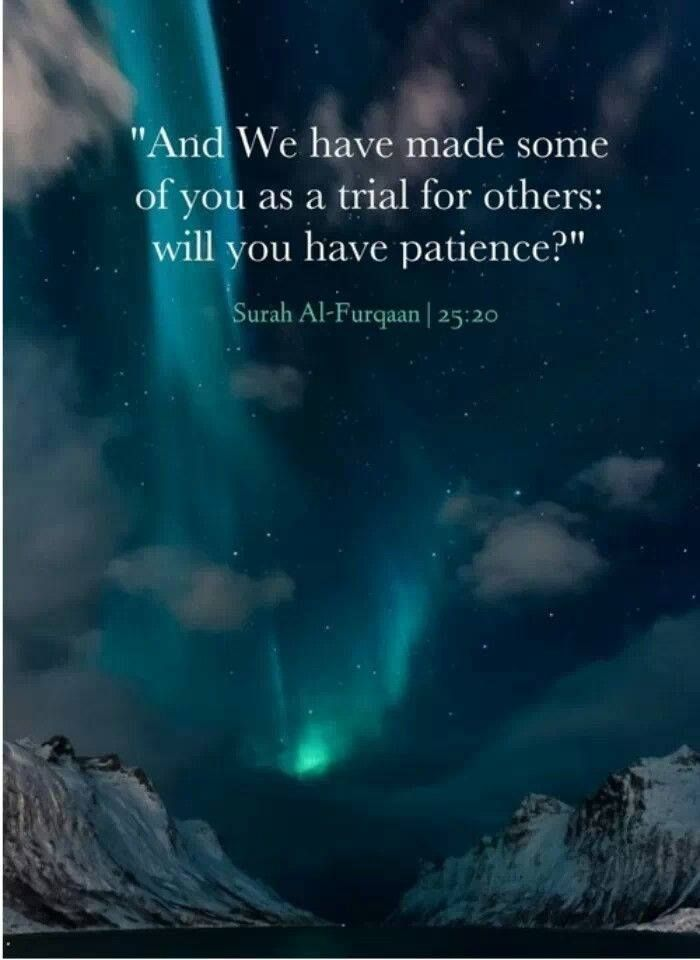 And We have made some of you [people] as trial for others: will you have patience? | Quran 25:20.....#islam #Qur'an