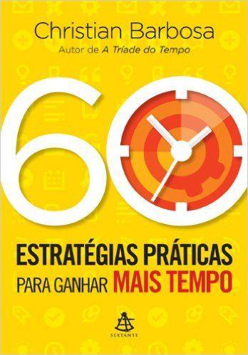 60 Estratégias Práticas Para Ganhar Mais Tempo, de Christian Barbosa.