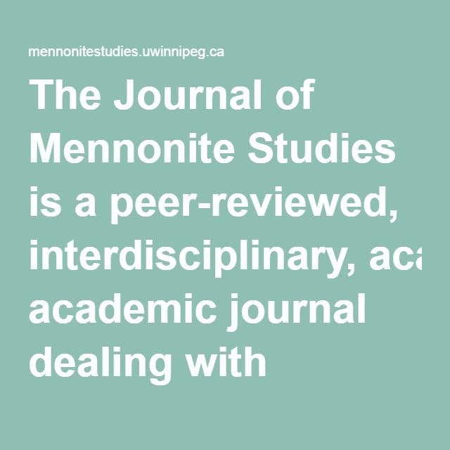 The Journal of Mennonite Studies is a peer-reviewed, interdisciplinary, academic journal dealing with Mennonite Issues.