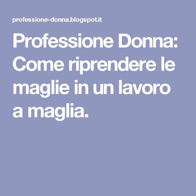 Professione Donna: Come riprendere le maglie in un lavoro a maglia.