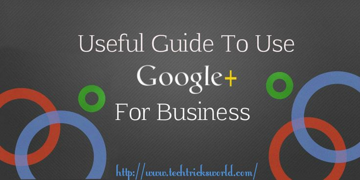A Mini-Guide To Use Google Plus For Business/Blog