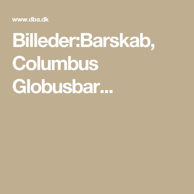 Billeder:Barskab, Columbus Globusbar...
