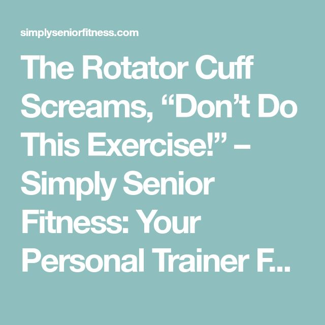"""The Rotator Cuff Screams, """"Don't Do This Exercise!"""" – Simply Senior Fitness: Your Personal Trainer For The Quality of Your Life"""