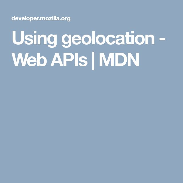 Using geolocation - Web APIs | MDN