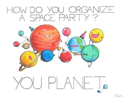 How do you organize a space party?  (look at Pluto - he left early!)