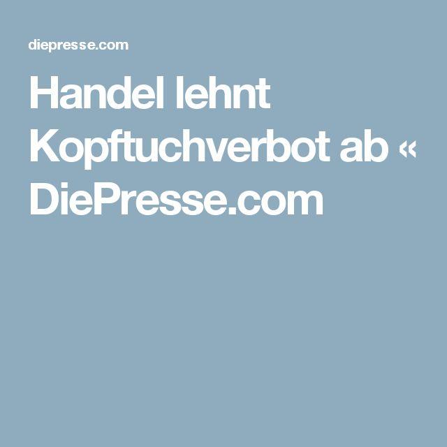 Handel lehnt Kopftuchverbot ab « DiePresse.com