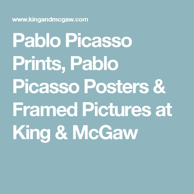 Pablo Picasso Prints, Pablo Picasso Posters & Framed Pictures at King & McGaw