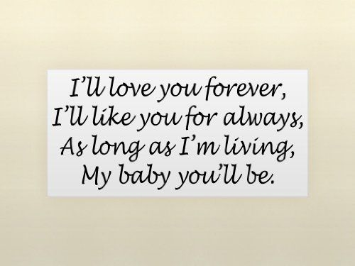 I'LL LOVE YOU FOREVER, I'LL LIKE YOU FOR ALWAYS, AS LONG AS I'M LIVING, MY BABY YOU'LL BE Vinyl wall quotes love sayings h... $7.69