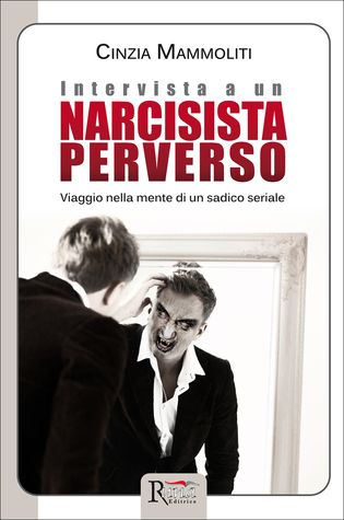 Intervista+a+un+narcisista+perverso.+Viaggio+nella+mente+di+un+sadico+seriale.