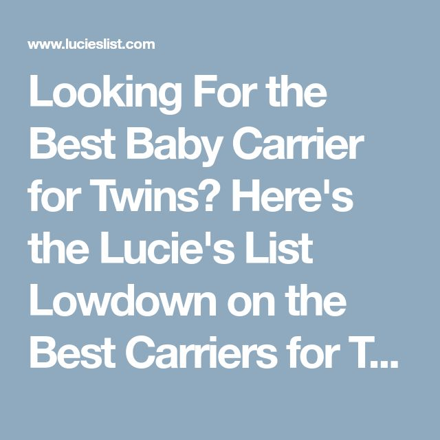 Looking For the Best Baby Carrier for Twins? Here's the Lucie's List Lowdown on the Best Carriers for Two.