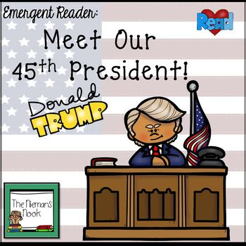Introduce your emergent readers to President Donald Trump! Black and white version included too! This reader gives students a readable (approx. F&P Level C) glimpse into Mr. Trump's birthday, family, and occupations.  It has repetitive text, important high frequency words (he, is, a), and has supportive and engaging illustrations from TPT clip artists!