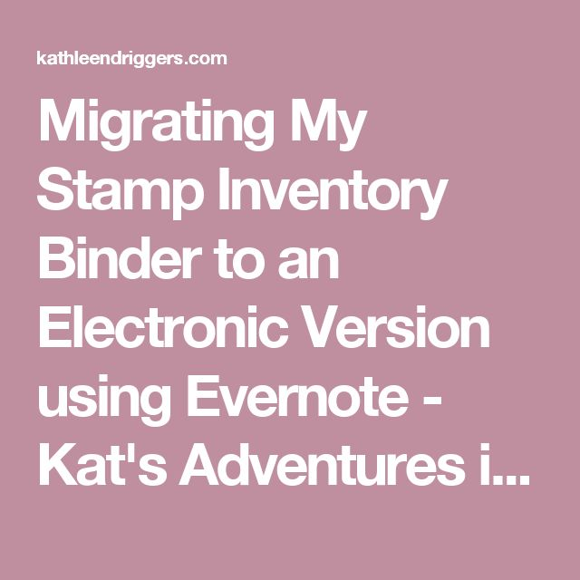 Migrating My Stamp Inventory Binder to an Electronic Version using Evernote - Kat's Adventures in paper crafting...