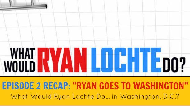 Recap: Ryan Lochte, drunk golf, and Washington DC.