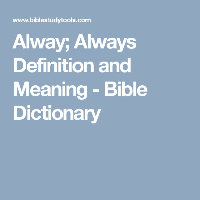 Alway; Always Definition and Meaning - Bible Dictionary