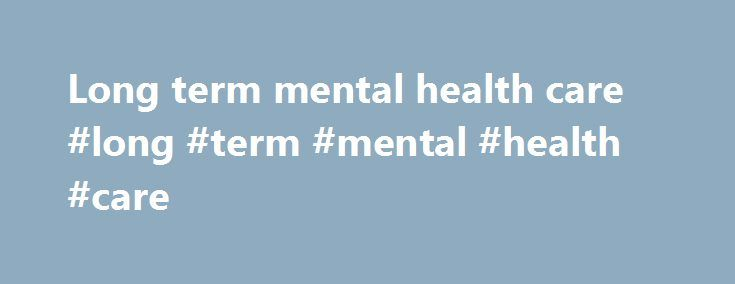 Long term mental health care #long #term #mental #health #care http://answer.nef2.com/long-term-mental-health-care-long-term-mental-health-care/  Mental health and older adults Fact sheetUpdated April 2016 Key facts Globally, the population is ageing rapidly. Between 2015 and 2050, the proportion of the world's population over 60 years will nearly double, from 12% to 22%. Mental health and emotional well-being are as important in older age as at any other time of life. Neuropsychiatric…