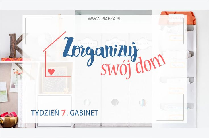 Zorganizuj Swój Dom: Tydzień 7 - Gabinet | Piafka