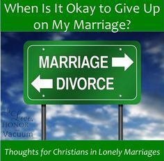 How can you know when to give up on your marriage? Thoughts for those in miserable relationships.