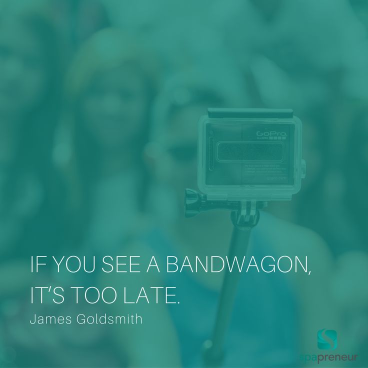 """If you see a bandwagon, it's too late. – James Goldsmith  Stay ahead of the game.  Start your own trends.  Be original.  There are many approaches to maintaining a unique experience for your clients.  You don't want to turn into """"just another day spa""""."""