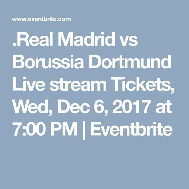 .Real Madrid vs Borussia Dortmund Live stream Tickets, Wed, Dec 6, 2017 at 7:00 PM   Eventbrite