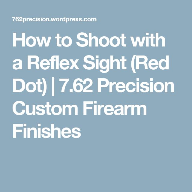 How to Shoot with a Reflex Sight (Red Dot) | 7.62 Precision Custom Firearm Finishes