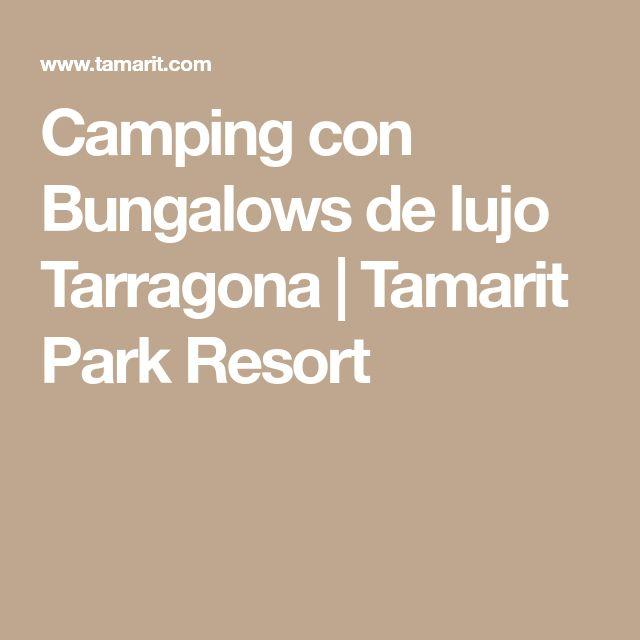 Camping con Bungalows de lujo Tarragona   Tamarit Park Resort
