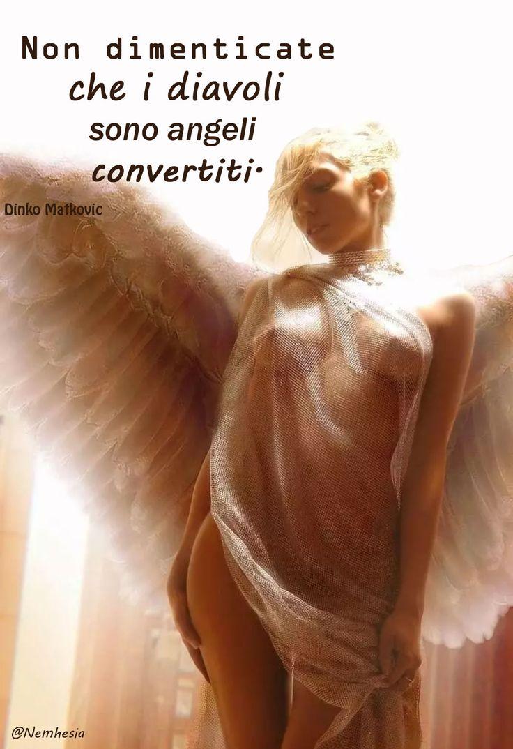 Non dimenticate che i diavoli sono angeli convertiti. (Dinko Matkovic) #aforismi #frasicelebri #proverbi #citazioni #angeli #demoni #paradiso #inferno #donna #sexy
