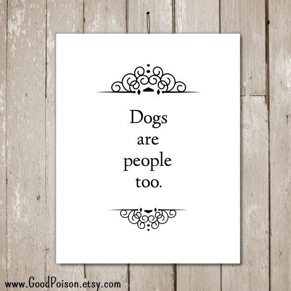 Cute dog quotes Dogs are people too. Funny dog by GoodPoison
