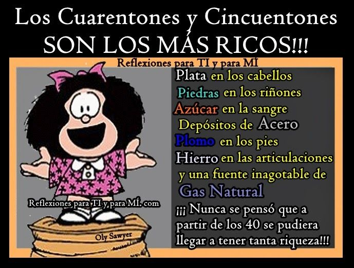 Reflexiones para TI y para MÍ: * Los Cuarentones y Cincuentones SON LOS MÁS RICOS !!!