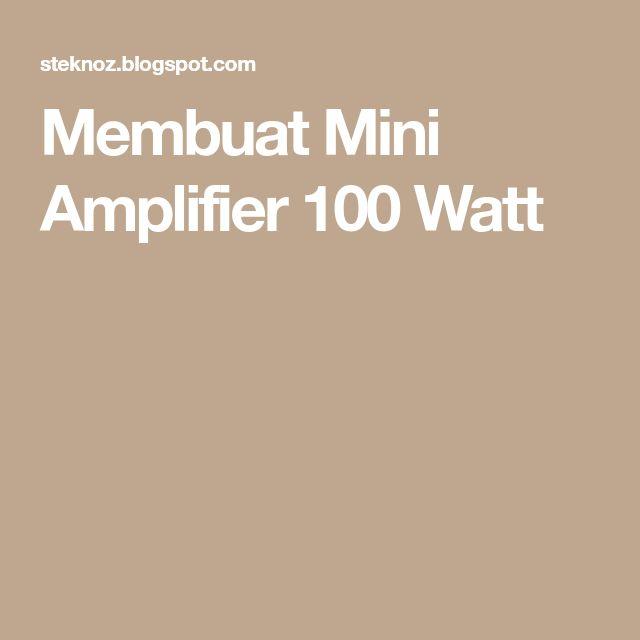 Membuat Mini Amplifier 100 Watt