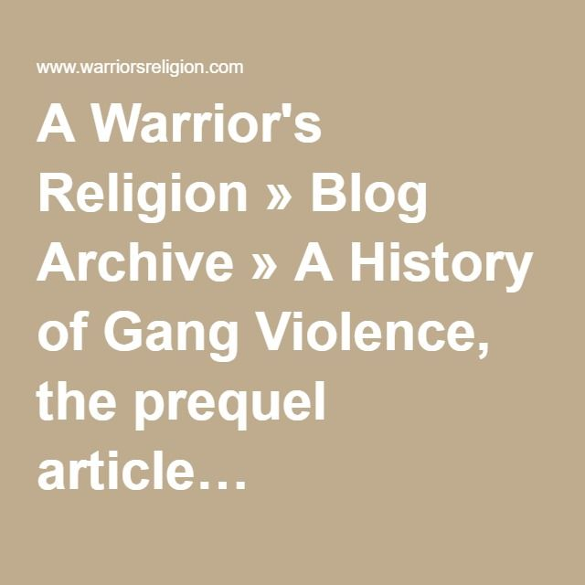 A Warrior's Religion » Blog Archive » A History of Gang Violence, the prequel article…