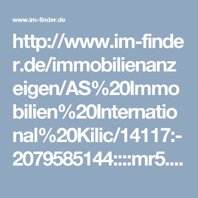 http://www.im-finder.de/immobilienanzeigen/AS%20Immobilien%20International%20Kilic/14117:-2079585144::::mr5.html?dsstart=1&m=14117_-2079585144