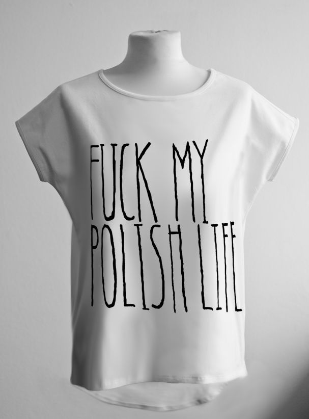"""Koszulka """"FUCK MY POLISH LIFE""""   SHOWROOM"""