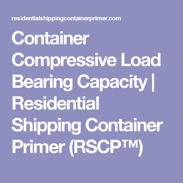 Container Compressive Load Bearing Capacity | Residential Shipping Container Primer (RSCP™)