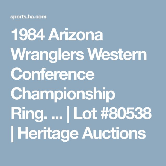 1984 Arizona Wranglers Western Conference Championship Ring. ... | Lot #80538 | Heritage Auctions