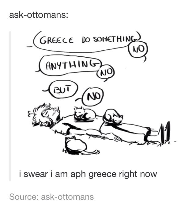 Greece represents me.>>> Same tbh. I can go from sleepy with many cats to mythology as fuck to existential crisis in ten seconds flat.