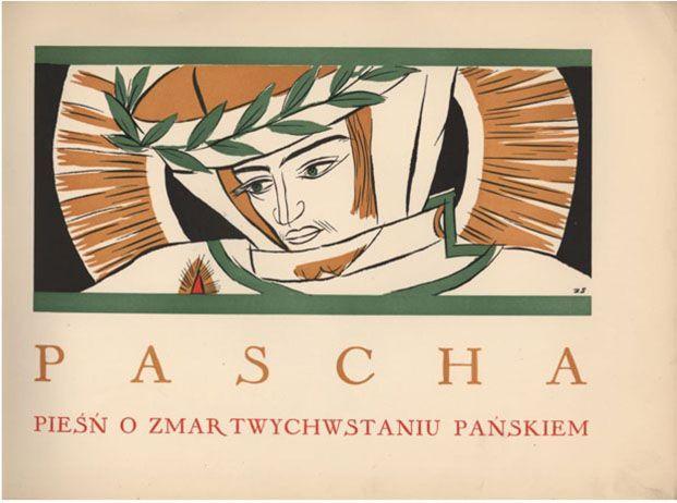 STRYJEŃSKA Zofia: Pascha. Pieśń o zmartwychwstaniu pańskiem. Kompozycje i rysunki… Warszawa: Jakób Mortkowicz, [1929]. – [18] k. w tym 8 k. ...