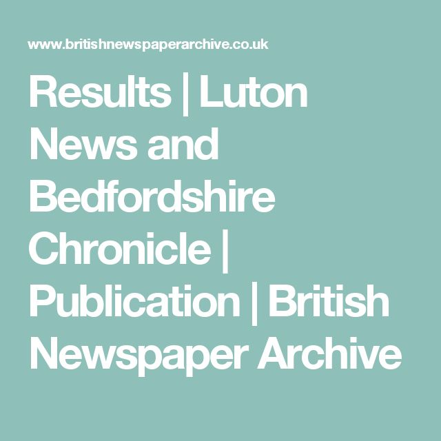 Results | Luton News and Bedfordshire Chronicle | Publication | British Newspaper Archive