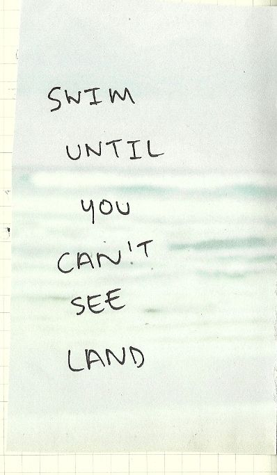 swim until you can't see land!