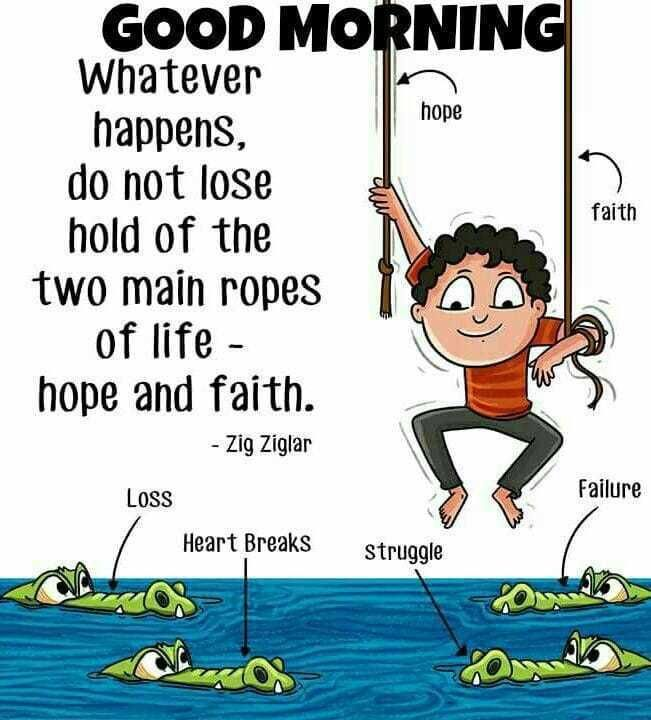 Have A Wonderful Day Whatever Happens Do Not Lose Hold Of The Two Main Ro Morning Quotes Funny Funny Good Morning Quotes Good Morning Inspirational Quotes