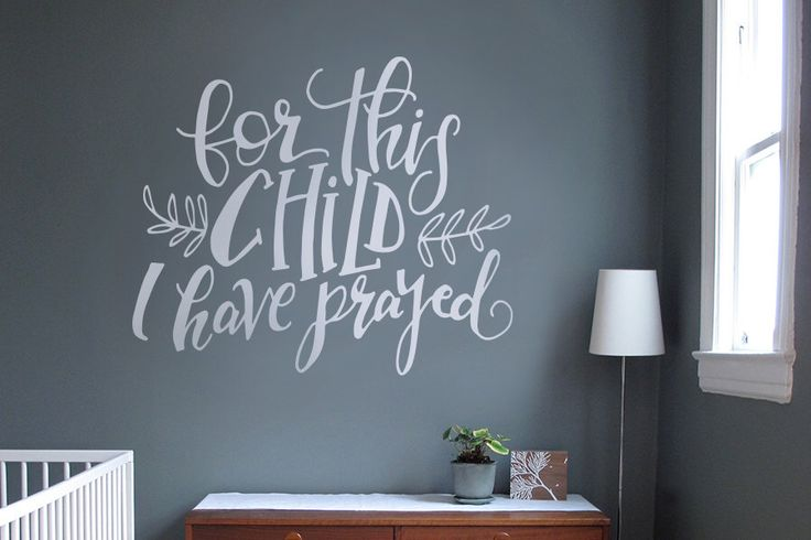For this Child I Have Prayed - Vinyl Wall Decal Nursery Baby Boy or Girl - Hand Lettered - Custom Handwriting - Christian - 1 Samuel 1:27-28 by HandledShop on Etsy https://www.etsy.com/listing/386933102/for-this-child-i-have-prayed-vinyl-wall