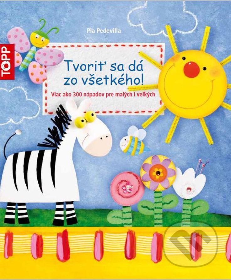Martinus.sk > Knihy: Tvoriť sa dá zo všetkého! (Pia Pedevilla)