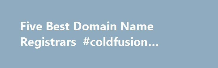 Five Best Domain Name Registrars #coldfusion #hosting http://vps.remmont.com/five-best-domain-name-registrars-coldfusion-hosting/  #best domain hosting # Go Daddy has built a customer base by offering cheap package deals (combining domain registration and web hosting) as well as frequent specials on domain registration. Go Daddy registrations include what amounts to a free mini-hosting plan. You get a five-page web site based on one of their templates, a photo