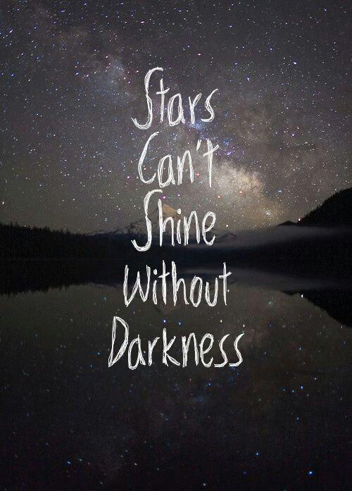 النجوم لا تستطيع ان تلمع بدون الظلمة.     #اقتباسات #حكم #اقوال