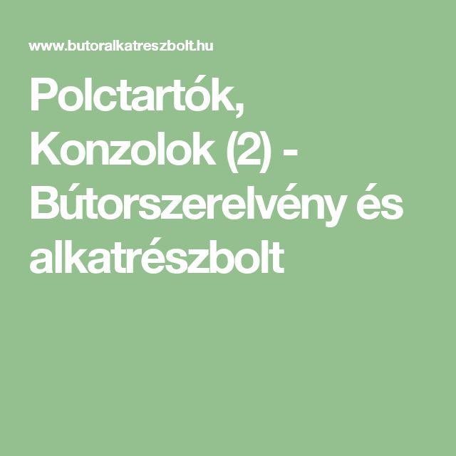 Polctartók, Konzolok (2) - Bútorszerelvény és alkatrészbolt